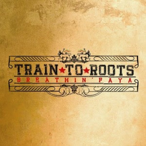 Train To Roots – Breathin' Faya
