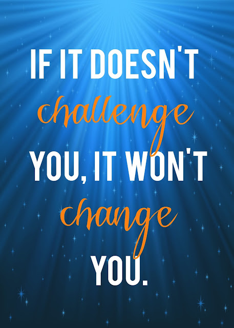Challenge yourself, change yourself.