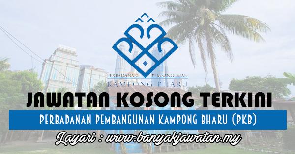 Jawatan Kosong 2017 di Perbadanan Pembangunan Kampong Bharu (PKB) www.banyakjawatan.my