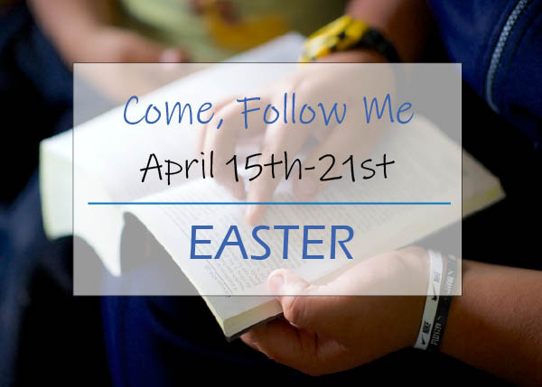Come, Follow Me New Testament Study April 15 - 21