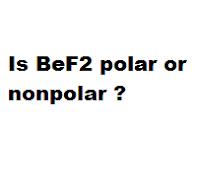 Is BeF2 polar or nonpolar ?