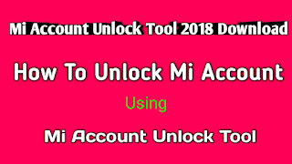 Mi Account Unlock Tool 2018