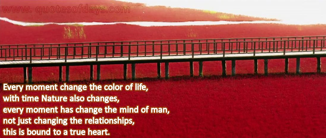 Every moment change the color of life, with time Nature also changes,          every moment has change the mind of man,         not just changing the relationships, this is bound to a true heart