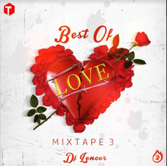 Mixtape: DJ LENCER – BEST OF LOVE MIXTAPE 3 @djlencer @iam_djlencer