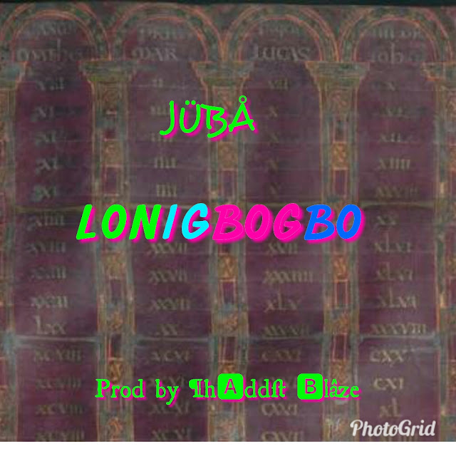 Gospel: Juba – LONIGBOGBO (Prod by Phaddyblaze) mp3made.com.ng