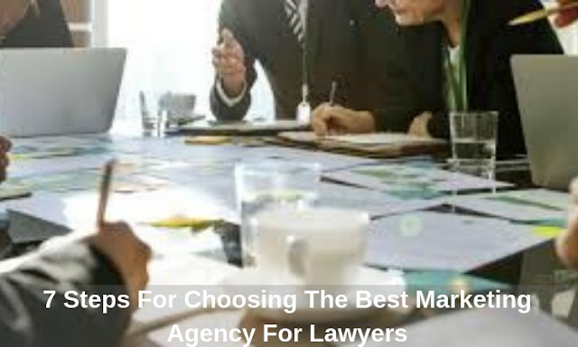 7 Steps For Choosing The Best Marketing Agency For Lawyers
