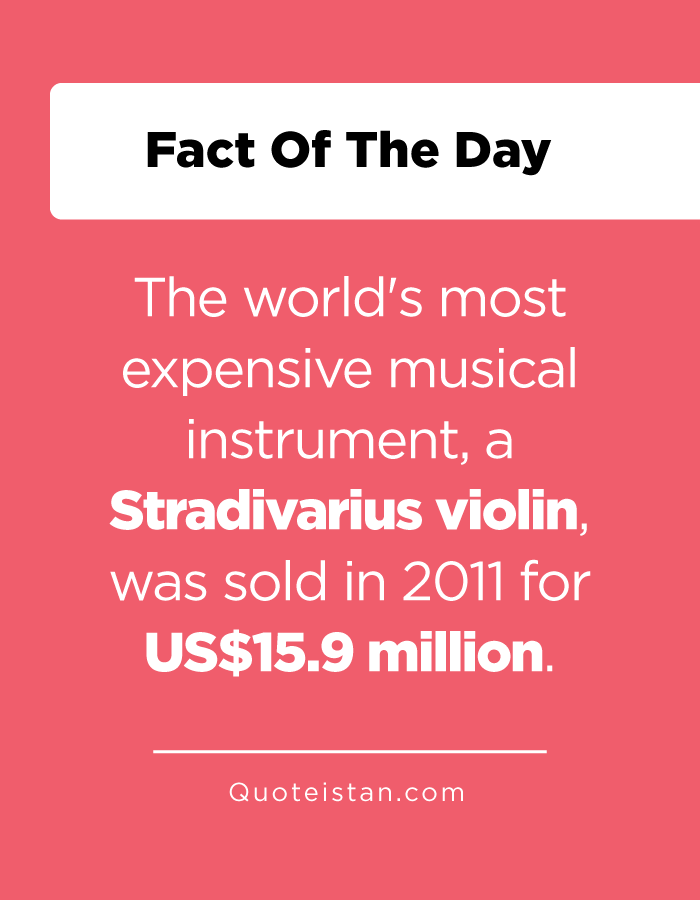 The world's most expensive musical instrument, a Stradivarius violin, was sold in 2011 for US$15.9 million.