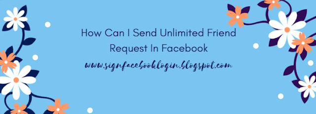 How Can I Send Unlimited Friend Request In Facebook