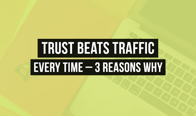 Trust Beats Traffic Every Time – 3 Reasons Why
