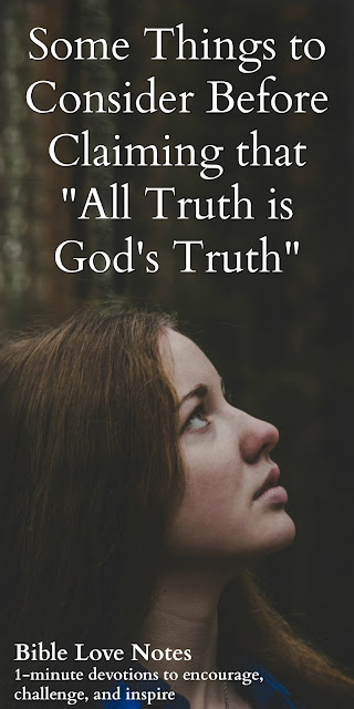 "Some things to consider before claiming that ""all truth is God's truth."" Why looking in the trash isn't the best way to find treasure. #BibleLoveNotes #Bible"