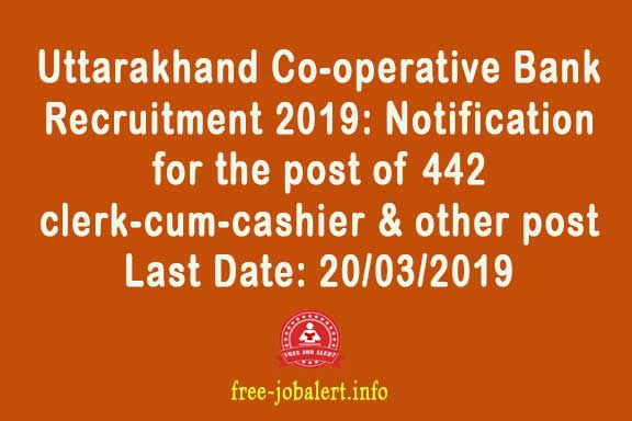 Uttarakhand Co-operative Bank Recruitment 2019: Notification for the post of 442 clerk-cum-cashier, junior branch manager, senior branch manager and deputy general manager in Uttarakhand state's district co-operative banks