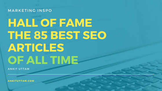 Hall of Fame: The 85 Best SEO Articles of All Time