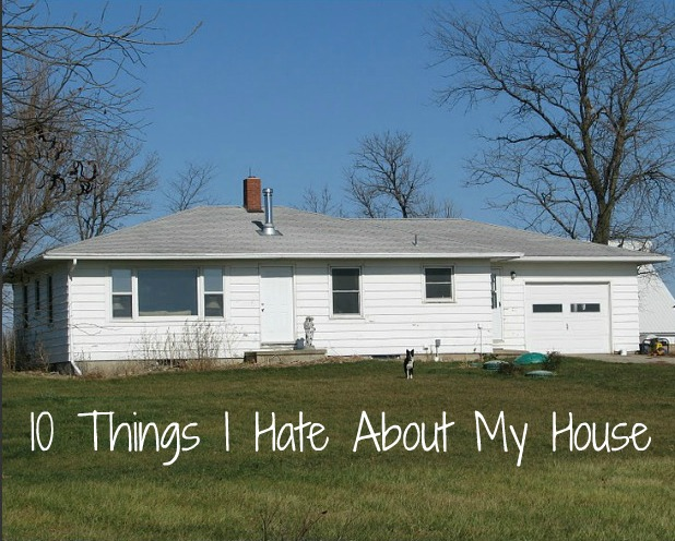Beauty 4 Ashes: 10 Things I Hate About My House
