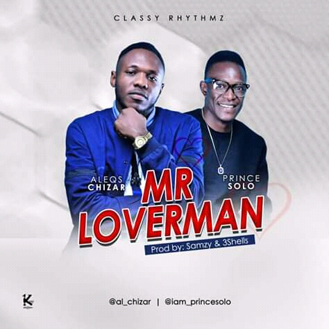 MUSIC: Aleqs Chizar X Prince Solo - Mr Loverman