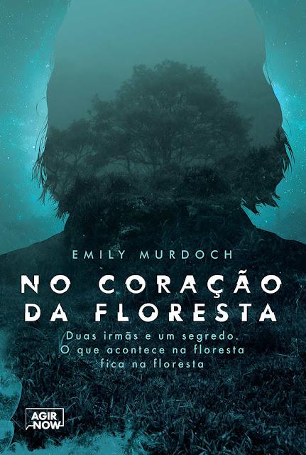 No coração da floresta Duas irmãs e um segredo. O que acontece na floresta fica na floresta, Edição 2 - Emily Murdoch