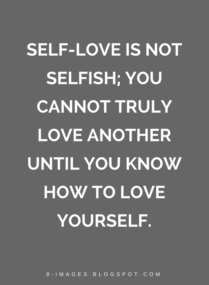 Self Love Is Not Selfish You Cannot Truly Love Another Until You