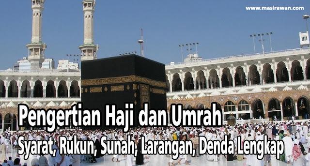 Pengertian Haji dan Umrah : Syarat, Rukun, Sunah, Larangan, Denda Lengkap