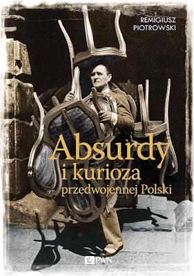 Absurdy i kurioza przedwojennej Polski - Remigiusz Piotrowski