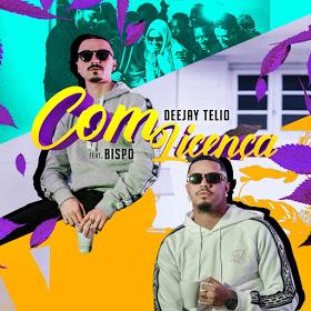 Deejay Telio Ft. Bispo - Com Licença [Exclusivi 2019] (Download MP3)