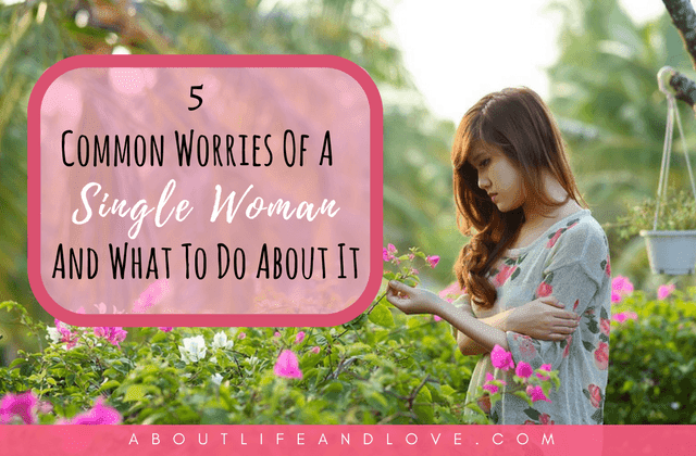 5 Common Worries Of A Single Woman And What To Do About It