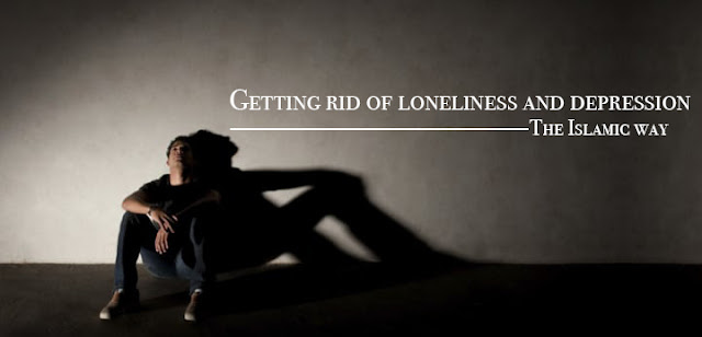 Getting Rid of Loneliness and Depression – The Islamic Way