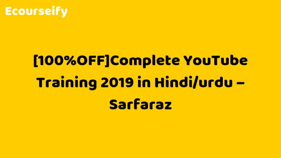 [100%OFF]Complete YouTube Training 2019 in Hindi/urdu – Sarfaraz