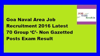 Goa Naval Area Job Recruitment 2016 Latest 70 Group 'C'- Non Gazetted Posts Exam Result