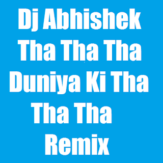 Dj Abhishek  - Tha Tha Tha Duniya Ki Tha Tha Tha Remix