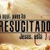 Jesús Resucitó!