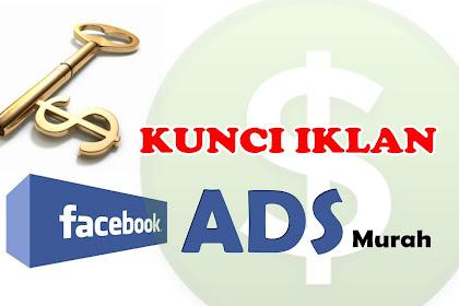 Kunci Mendapatkan Biaya Iklan Murah Dengan Fb Ads