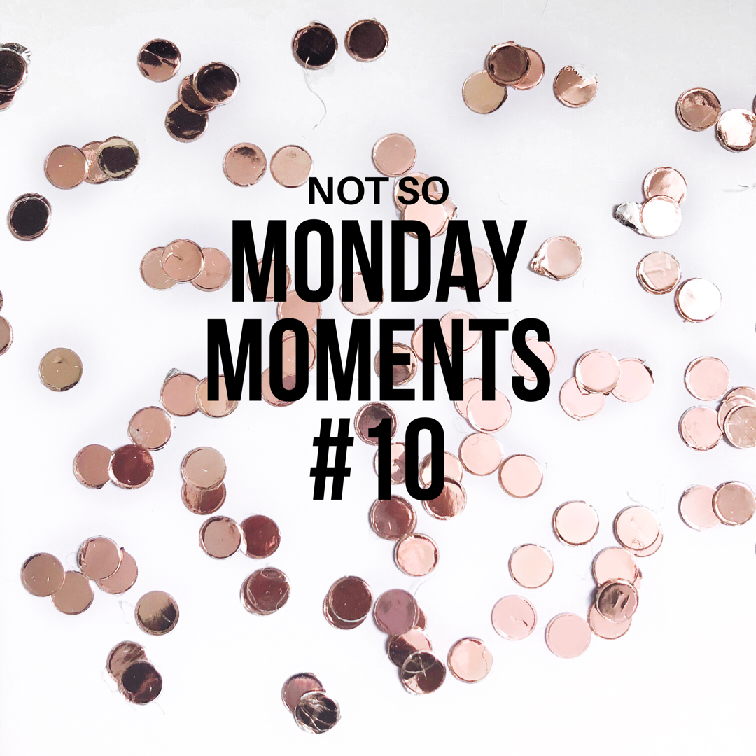 """""""Not So"""" Monday Moments #10"""