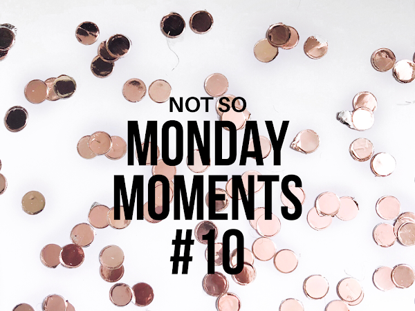 """Not So"" Monday Moments #10"