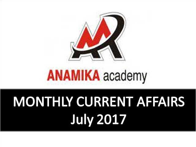 Anamika Academy Current Affairs Monthly - July 2017