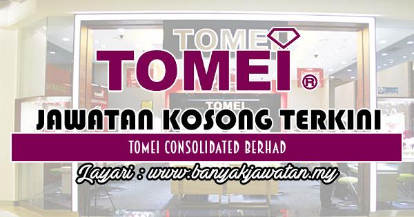 Jawatan Kosong 2018 di Tomei Consolidated Berhad