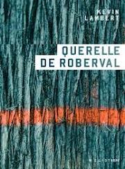 #46 Querelle de Roberval - Kevin Lambert