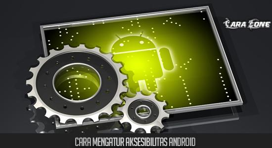 Cara Mengatur Aksesibilitas Tersembunyi Android