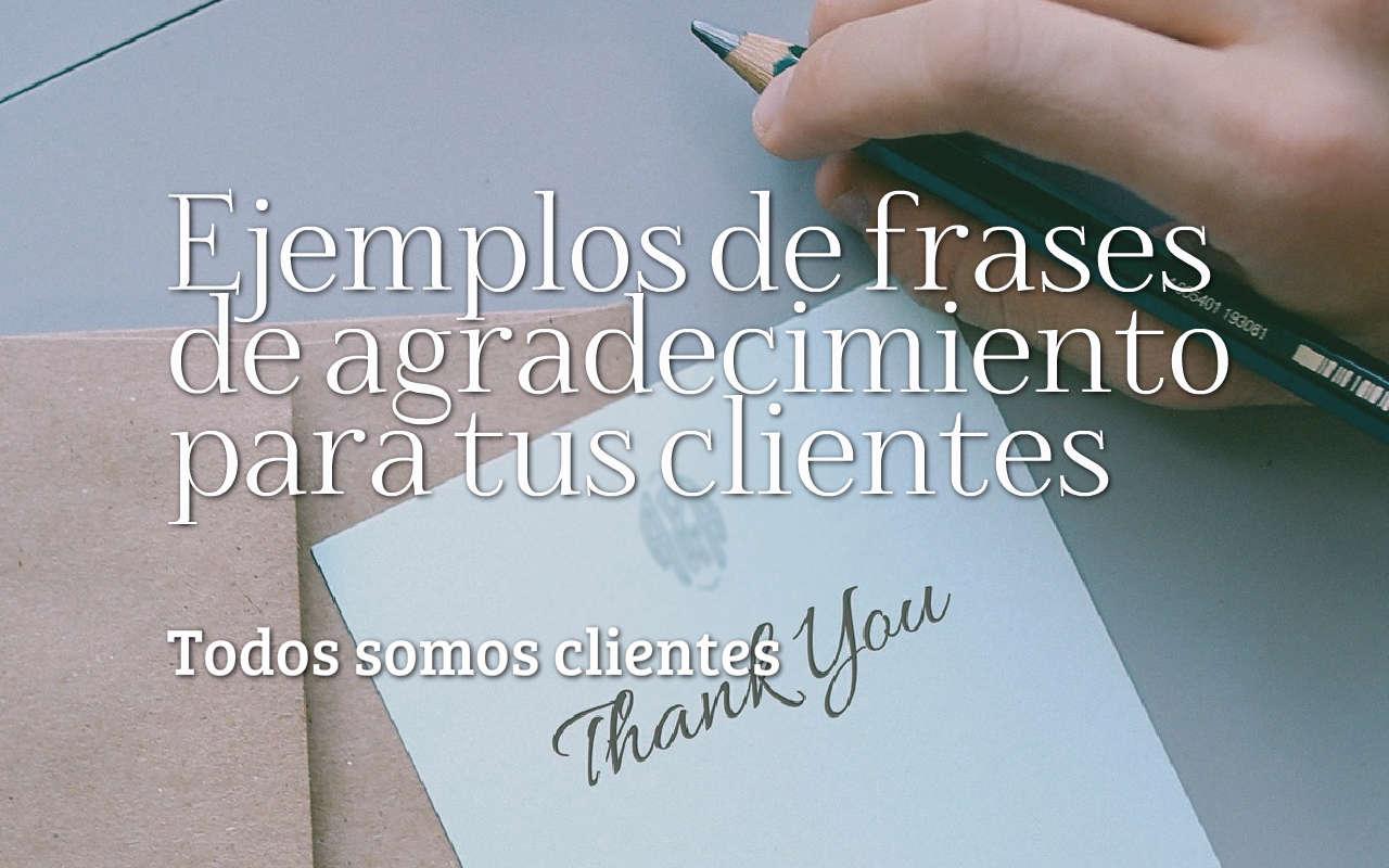 Todos Somos Clientes Ejemplos De Frases De Agradecimiento