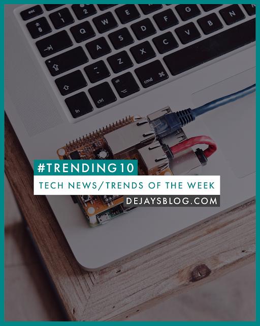 #Trending 10 - Top 10 trending tech news for the week #50