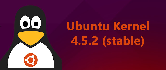 Update / Update to Linux kernel 4.5.2 on Ubuntu / Linux Mint Derivative System