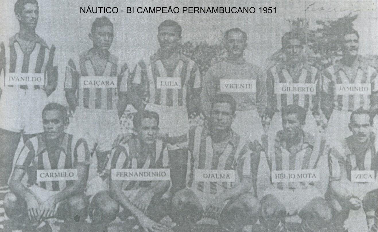 6a1bd2bdbba65 Náutico Bi-Campeão Pernambucano em 1951. Em pé: Ivanildo, Caiçara, Lula,  Vicente, Gilberto e Jaminho. Agachados: Carmelo, Fernandinho, Djalma, ...