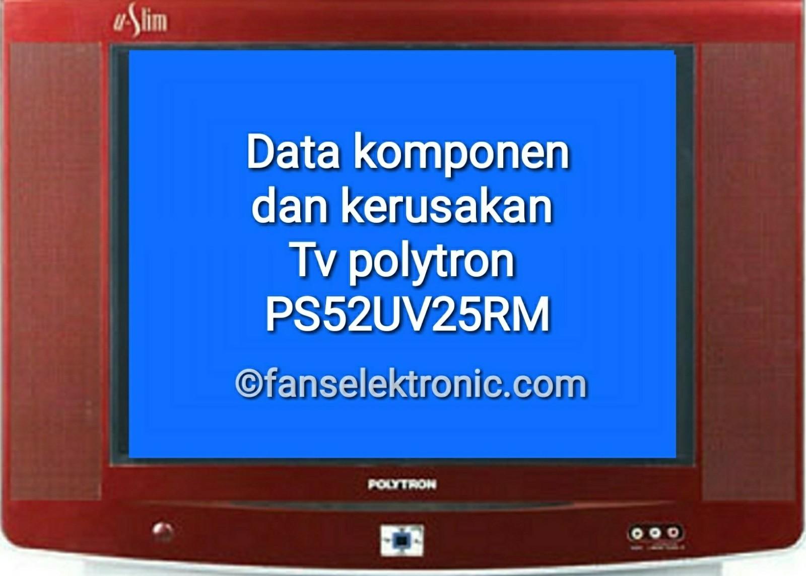 tv polytron ps 52uv25rm rusak dan data parameter