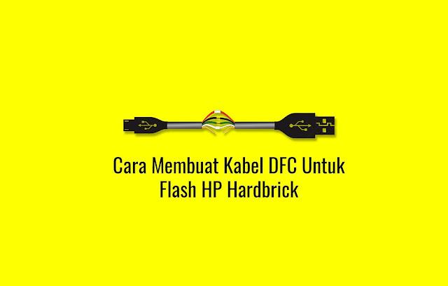 Cara Membuat Kabel DFC Untuk Flash HP Hardbrick