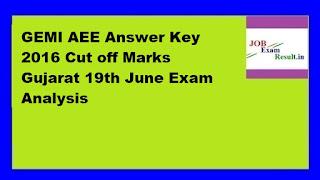 GEMI AEE Answer Key 2016 Cut off Marks Gujarat 19th June Exam Analysis