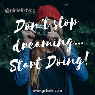 GirlieFix Blog Don't stop dreaming, start doing