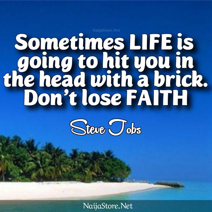 Steve Jobs' Quote: Sometimes LIFE is going to hit you in the head with a brick. Don't lose FAITH - Inspirational Quotes