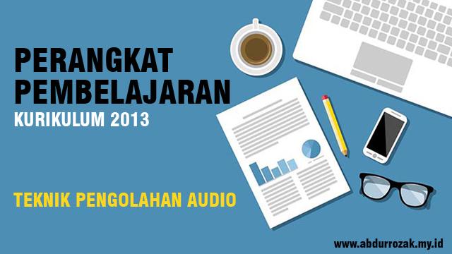 Perangkat Pembelajaran Teknik Pengolahan Audio Kurikulum 2013