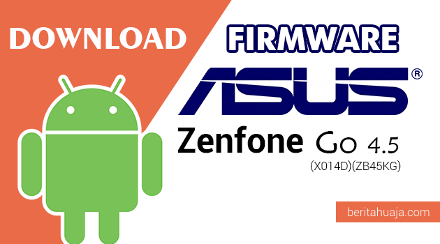 Download Firmware / Stock ROM Asus Zenfone Go 4.5 (X014D) (ZB45KG) All Versions