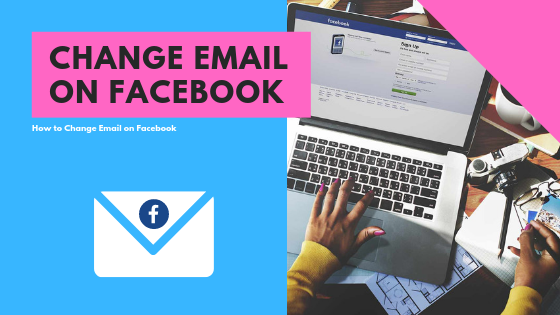 How To Change My Email Address In Facebook<br/>
