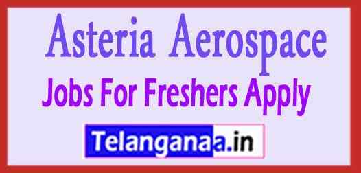 Asteria Aerospace Recruitment Notification Jobs For Freshers Apply