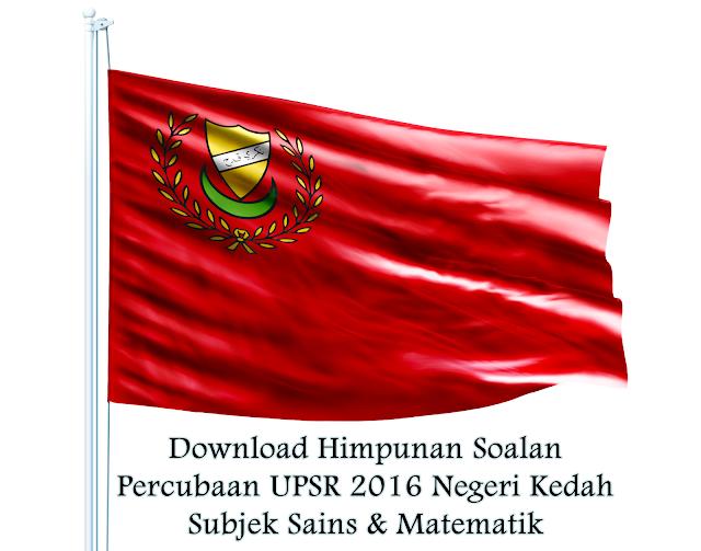 Download Himpunan Soalan Percubaan UPSR 2016 Negeri Kedah Subjek Sains & Matematik
